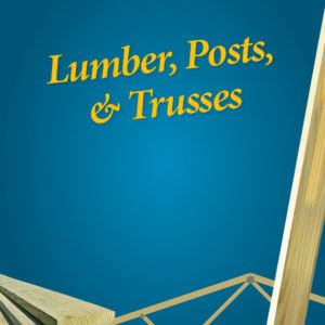 Lumber, Posts, & Trusses