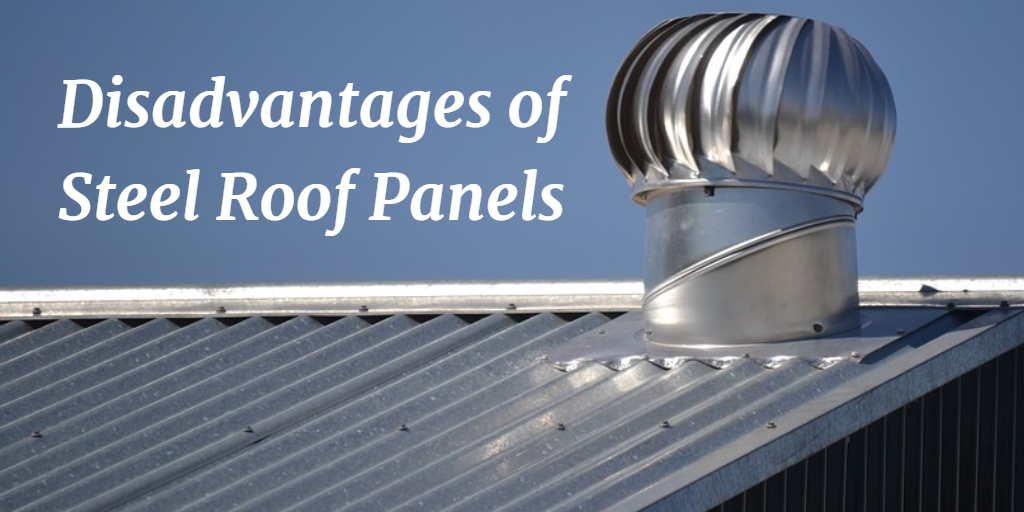 Disadvantages of Steel Roof Panels