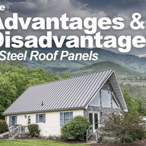 The Advantages and Disadvantages of Steel Roof Panels