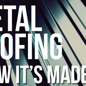 How Metal Roofing is Made